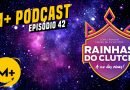 M+ Podcast 42: Rainhas do Clutch e o Cenário Feminino de CS:GO
